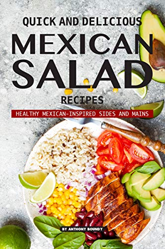 Quick and Delicious Mexican Salad Recipes: Healthy Mexican-Inspired Sides and Mains (English Edition)
