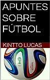 APUNTES Sobre Fútbol (Spanish Edition)
