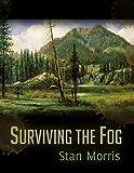 Surviving the Fog by Stan Morris