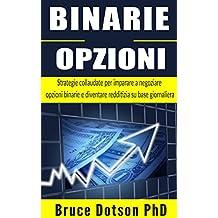 BINARIE OPZIONI: Strategie collaudate per imparare a negoziare opzioni binarie e diventare redditizia su base giornaliera (Italian Edition)