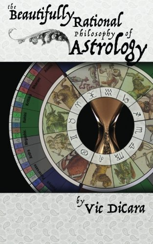 The Beautifully Rational Philosophy of Astrology por Vic DiCara