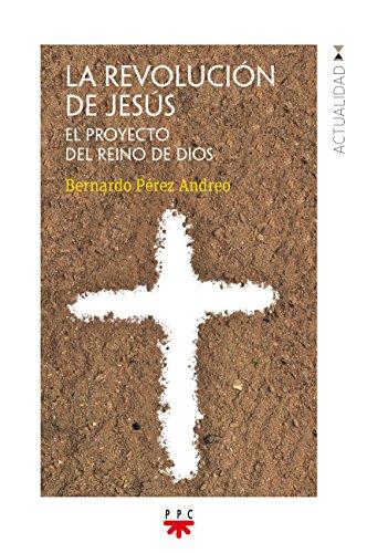 La revolución de Jesús: El proyecto del Reino de Dios (Actualidad)