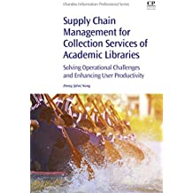 Supply Chain Management for Collection Services of Academic Libraries: Solving Operational Challenges and Enhancing User Productivity