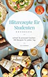Blitzrezepte für Studenten: schnell und preiswert kochen: 100 Rezepte für jeden Tag
