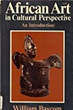 African Art in Cultural Perspective: An Introduction by William Russell Bascom (1973-06-30)