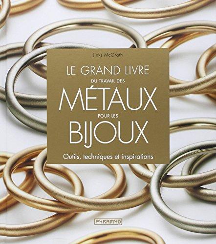 Le Grand livre du travail des métaux pour les bijoux. Outils, techniques et inspirations par Jinks Mcgrath