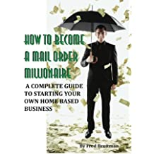 How To Become A Mail Order Millionaire (English Edition)