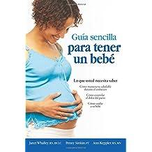 Guia Sencilla para Tener un Bebe: Lo que Usted Necesita Saber (Spanish Edition) by Janet Whalley (2010-07-27)