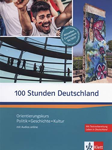 100 Stunden Deutschland: Orientierungskurs Politik, Geschichte, Kultur. Kurs- und Übungsbuch mit Audios online