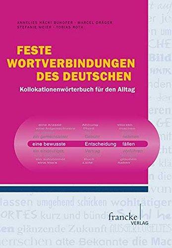 Feste Wortverbindungen des Deutschen: Kollokationen-Wörterbuch für den Alltag