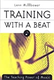 Training with a Beat: The Teaching Power of Music - Lenn Millbower