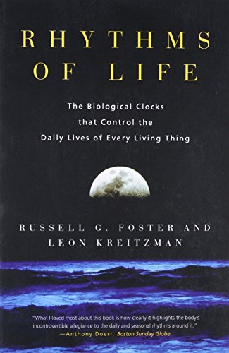 Rhythms of Life: The Biological Clocks That Control the Daily Lives of Every Living Thing por Russell G. Foster