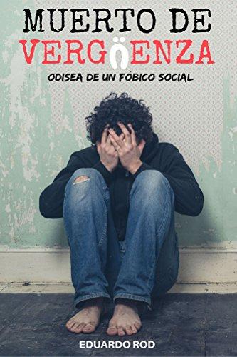 MUERTO DE VERGÜENZA: Odisea de un fóbico social