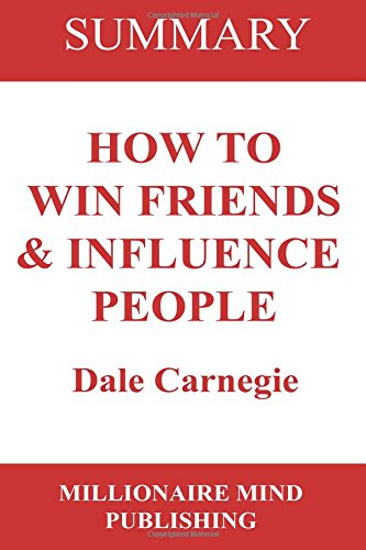 summary-of-how-to-win-friends-and-influence-people-by-dale-carnegie-key-ideas-in-1-hour-or-less-up-t