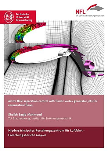 Active flow seperation control with fluidic vortex generator jets for aeronautical flows (NFL-Forschungsberichte)