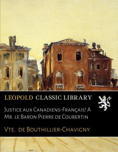 Justice aux Canadiens-Français! A Mr. le Baron Pierre de Coubertin (Pierre De Coubertin)