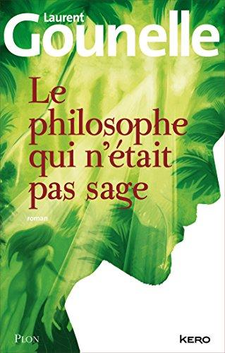 Le philosophe qui n'était pas sage par Laurent GOUNELLE