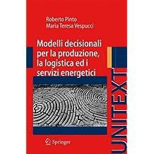 Modelli Decisionali per la Produzione, la Logistica ed i Servizi Energetici (UNITEXT / Collona Ingegneria) (Italian Edition)