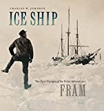 Front cover for the book Ice Ship: The Epic Voyages of the Polar Adventurer Fram by Charles W. Johnson