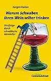 Warum Schwaben ihren Wein selber trinken: Streifzüge durch schwäbische Keller