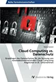Cloud Computing vs. Datenschutz: Grundlagen des Datenschutzes f??r die Nutzung von nationalen/internationalen Cloud Computing Angeboten in dt. Unternehmen by Rainer Burkert (2014-03-20)