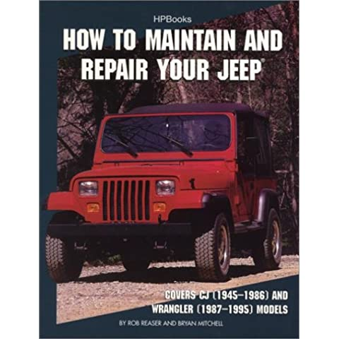 How to Maintain and Repair Your Jeep: Covers (1945-1986) and Wrangler (1987-1995) Models