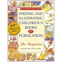 Writing and Illustrating Children's Books for Publication: Two Perspectives (Writing & Illustrating Children's Books for Publication)