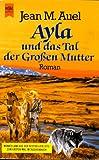 Ayla und das Tal der Großen Mutter (Kinder Der Erde/Earth's Children, Band 4)