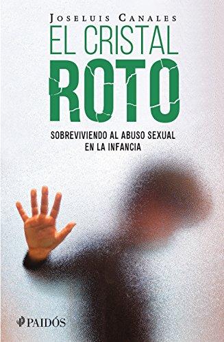 El cristal roto: Sobreviviendo al abuso sexual en la infancia por Joseluis Canales
