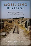 Mobilizing Heritage: Anthropological Practice and Transnational Prospects (University Press of Florida)
