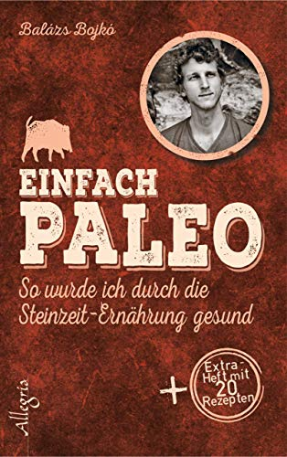 Einfach Paleo: So wurde ich durch die Steinzeit-Ernährung gesund -