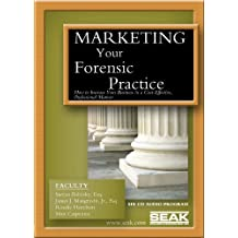 Marketing Your Forensic Practice: How to Increase Your Business in a Cost-Effective, Professional Manner