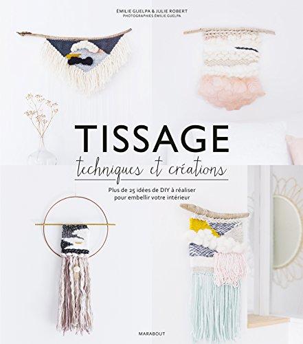 Tissage : Techniques et créations: Plus de 25 idées de DIY à réaliser pour embellir votre intérieur (Loisirs créatifs) por Émilie Guelpa