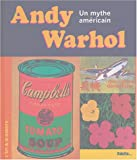 Andy Warhol : un mythe américain / texte original et sélection d'images Silvia Neysters et Sabine Söll-Tauchert | Söll-Tauchert, Sabine. Auteur