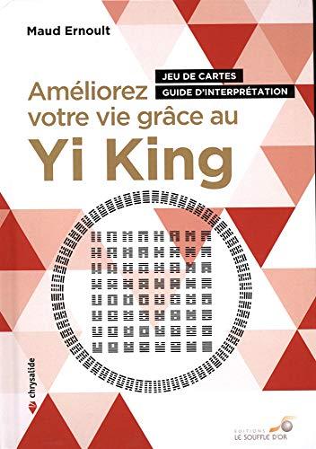 Améliorez votre vie grâce au Yi King par Maud Ernoult