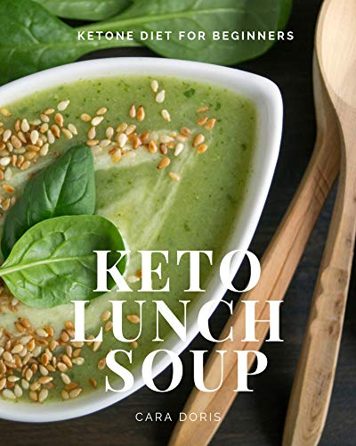 KETO LUNCH SOUP : Ketone diet for beginners (ketotarian diet Book 1) (English Edition)