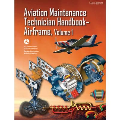 Aviation Maintenance Technician Handbook - Airframe Volume 1 by Federal Aviation Administration (FAA) ( AUTHOR ) Apr-16-2012 Paperback