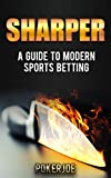 Sharper: A Guide to Modern Sports Betting (English Edition)
