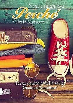 Non chiedermi perché (Italian Edition) by [Valeria Marasco]