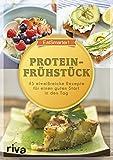 Proteinfrühstück: 45 eiweißreiche Rezepte für einen guten Start in den Tag