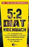 5:2 Diät Kochbuch: Die 100 besten und leckersten Rezepte für das intermittierende Fasten - Gesund...