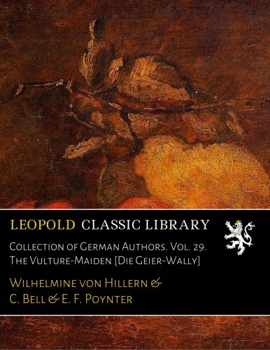 Collection of German Authors. Vol. 29. The Vulture-Maiden [Die Geier-Wally]