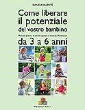 Come liberare il potenziale del vostro bambino. Manuale pratico di attività ispirate al metodo Montessori da 3 a 6 anni. Con e-book