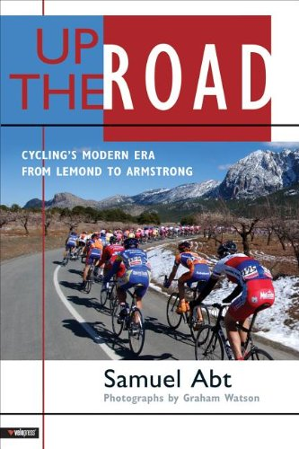 Up the Road: Cycling's Modern Era From Lemond to Armstrong por Samuel Abt