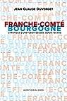 Franche-Comté / Bourgogne : Chronique d'une fusion décidée depuis 160 ans par Duverget