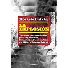 La explosión: Terroristas, nazis, carapintadas, políticos y traficantes: la conspiración tras los atentados a la AMIA y la Embajada de Israel
