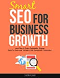 Smart SEO For Business Growth: Learn Search Engine Optimization Strategy Guide For Beginners, Marketers, Web Designers & Entrepreneurs