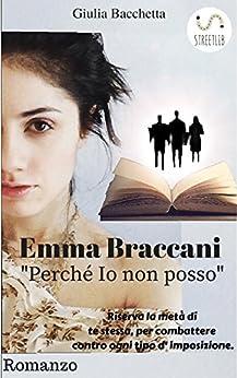 """Emma Braccani """"Perché io non posso"""" di [Bacchetta, Giulia]"""