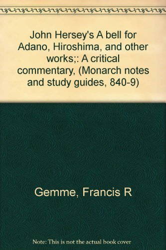 John Hersey's A bell for Adano, Hiroshima, and other works;: A critical commentary, (Monarch notes and study guides, 840-9)