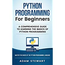 Python Programming for Beginners: A Comprehensive Guide to Learning the Basics of Python Programming (English Edition)